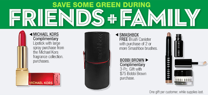 Save Some Green During, Friends + Family, Michael Kors, Smashbox, Bobbi Brown, One gift per customer, while supplies last