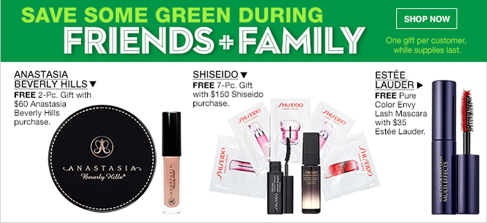 Save Some Green During, Friends + Family, Shop now, One gift per customer, while supplies last, Anastasia Beverly Hills, Shiseido, Estee Lauder