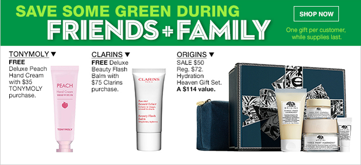 Save Some Green During, Friends + Family, Shop now, One gift per customer, while supplies last, Tonymoly, Clarins, Origins