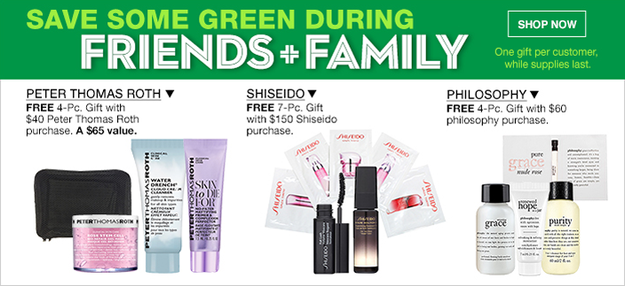 Save Some Green During, Friends + Family, Shop now, One gift per customer, while supplies last, Peter Thomas Roth, Shiseido, Philosophy
