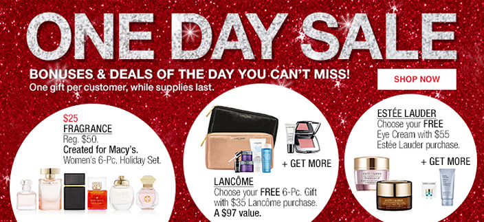 One day Sale, Bonuses and Deals of the day You Can't Miss! One gift per customer, while supplies last, Shop now, $ 25 Fragrance, Lacome + Get More, Estee Lauder+ Get More