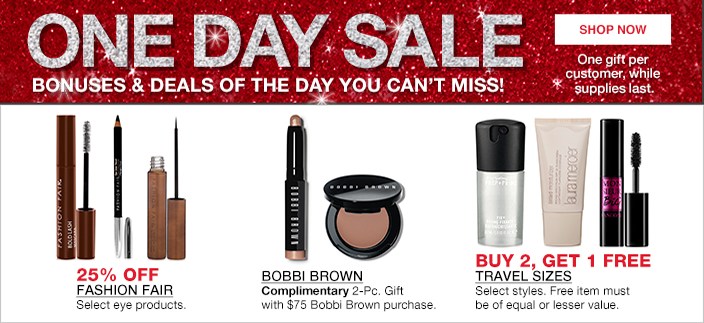 One Day Sale, Bonuses and Deails of the Day you Can't Miss! Shop now, One gift per customer, while supplies last, 25 percent off Fashion Fair, Bobbi Brown, Buy 2, Get 1 Free, Travel Sizes