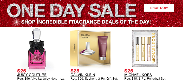 One Day Sale Shop Incredible Fragrance Deals of the Day! Shop now, $25 Juicy Couture, $25 Calvin Klein, $25 Michael Kors