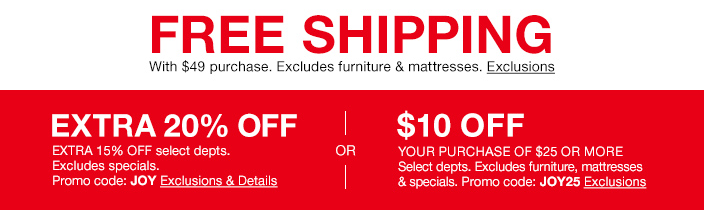 free shipping with 49 purchase excludes furniture and mattresses exclusions extra 20