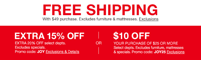 Free Shipping With 49 Purchase Excludes Furniture And Mattresses Exclusions Extra 15