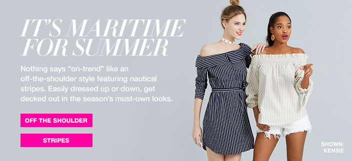 IT'S MARITIME FOR SUMMER. Nothing says on trend like an off the shoulder style featuring nautical stripes. Easily dressed up or down, get decked out in the season's must own looks.