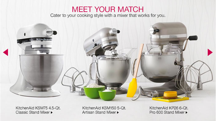 meet your match. cater to your cooking style with a mixer that works for you.