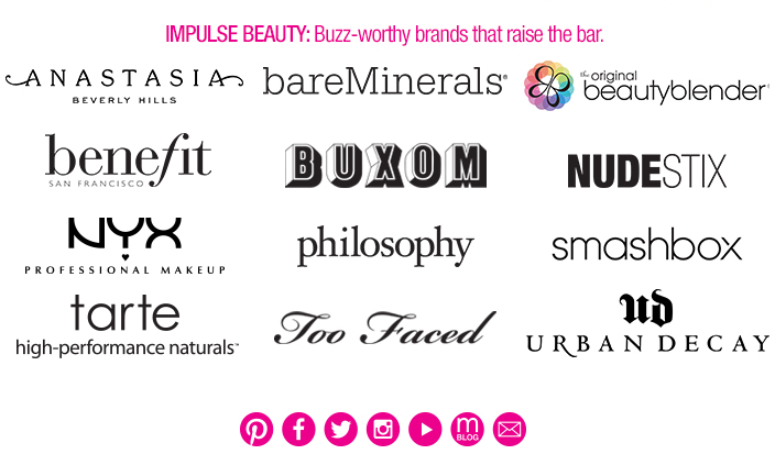 Impulse Beauty: Buzz-worthy brands that raise the bar, Anastasia, Bare Minerals, Beautyblender, Benefit, Buxom, Nudestix, NYX, Pholosophy, Smashbox, tarte, Too Faced, UB