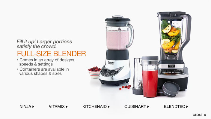 fill it up! larger portions satisfy the crowd. full-size blender. comes in an array of designs, speeds and settings. containers are available in various shapes and sizes.