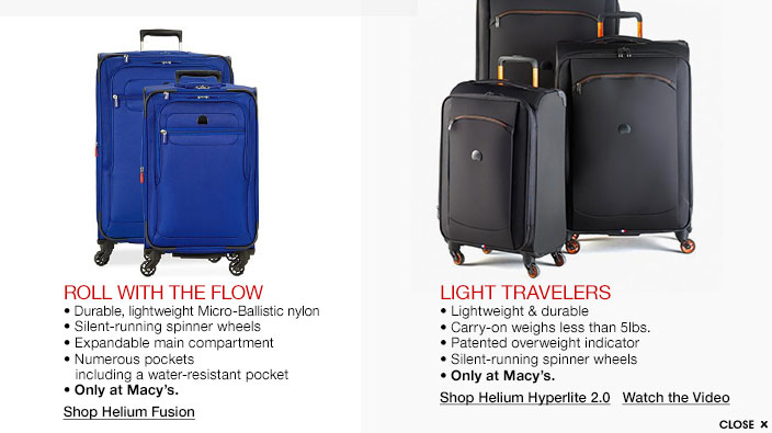 Roll with the flow. Durable, lightweight Micro-Ballistic nylon, silent-running spinner wheels, expandable main compartment, numerous pockets including a water-resistant pocket, only at Macy's. Light travelers. Lightweight and durable, carry-on weighs less than 5 pounds, patented overweight indicator, silent-running spinner wheels, only at Macy's.