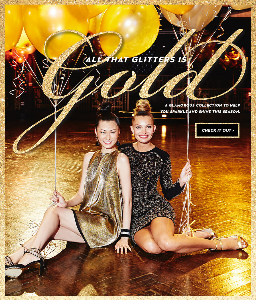 All that glitters is gold. A glamorous collection to help you sparkle and shine this season