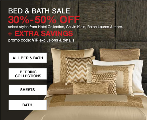 bed and bath sale, thirty to fifty percent off select styles from hotel collection, calvin klein, ralph lauren and more