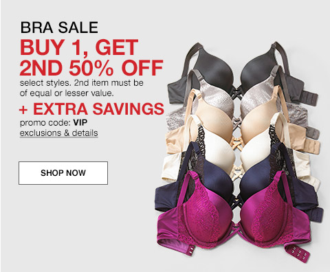 bra sale buy one get second fifty percent off, select styles, second item must be of equal or lesser value, and extra savings promo code vip