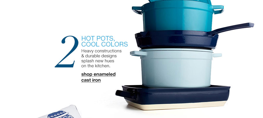 Two. Hot pots, cool colors - Heavy constructions and durable designs splash new hues on the kitchen.