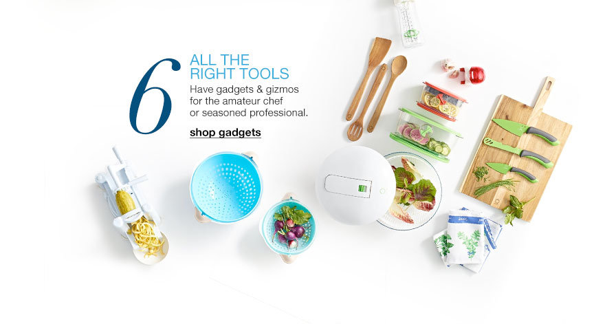 All the right tools - Have gadgets and gizmos for the amateur chef or seasoned professional.
