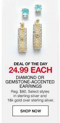DEAL OF THE DAY. 24.99 each. Diamond or Gemstone-Accented Earrings Regularly $80. Select styles in sterling silver and 18k gold over sterling silver.