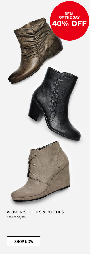 Deal of the day. 40% off. Women's boots and booties. Select Styles.
