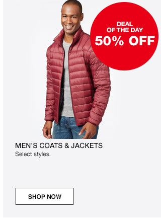 Deal of the day. 50 percent off Men's coats and jackets. Select styles.