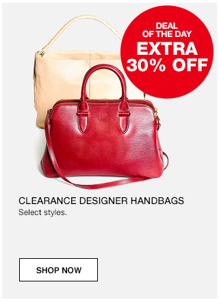 Deal of the day. Extra 30% off Clearance designer handbags. Select styles.