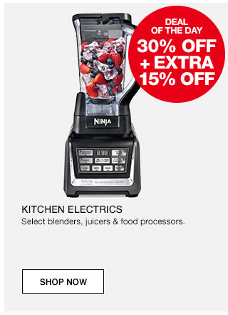 Deal of the day. 30% off plus extra 15% off Kitchen electrics. Select blenders, juicers and food processors.