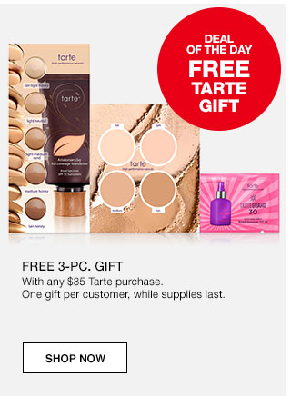 Deal of the day. Free Tarte gift. Free 3 piece gift with any $35 Tarte purchase. One gift per customer, while supplies last.