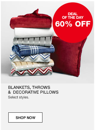 Deal of the day. 60% off Blankets, throws and decorative pillows. Select styles.