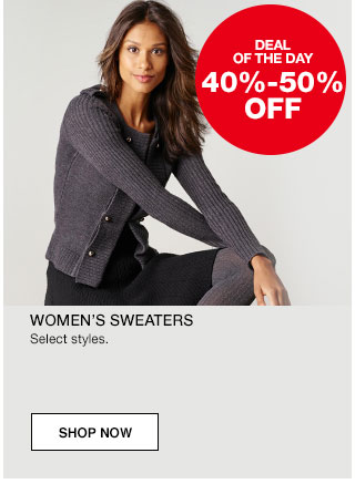 Deal of the day. 40% to 50% off. Women's sweaters. Select styles.