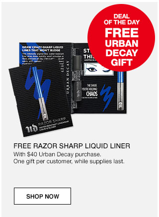 Deal of the day. Free Urban Decay gift. Free razor sharp liquid liner with $40 Urban Decay purchase. One gift per customer, while supplies last.