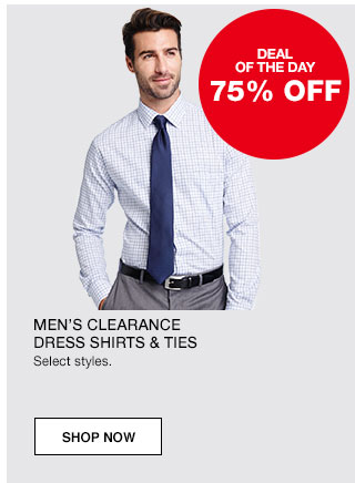 Deal of the day. 75% off Men's clearance dress shirts and ties. Select styles.