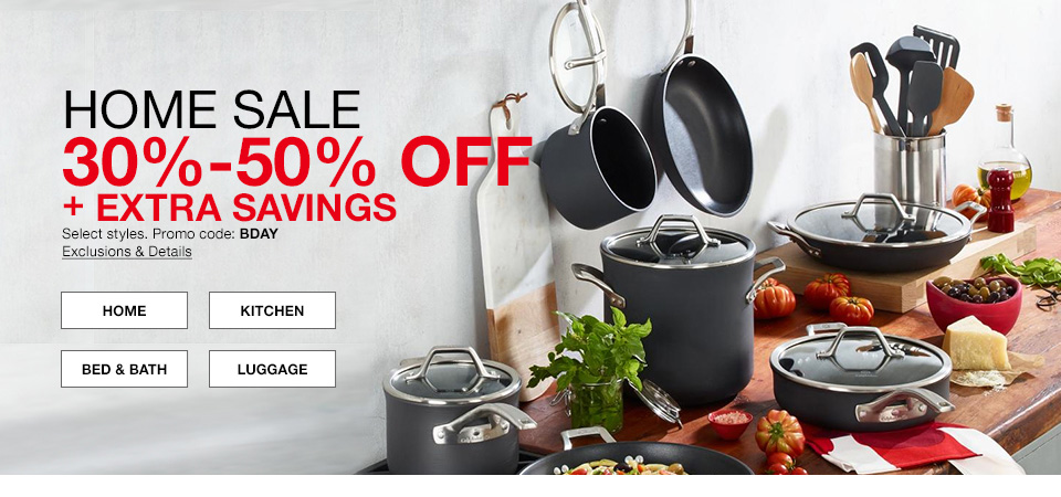 home sale, 30 percent to 50 percent off plus extra savings, select styles. promo code. bday