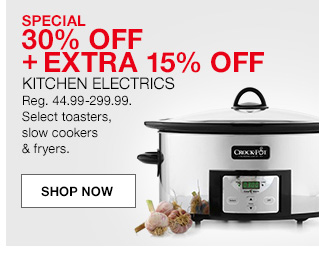 special 30 percent off plus extra 15 percent off, kitchen electrics, regular 44.99 to 299.99. select toasters, slow cookers and fryers.
