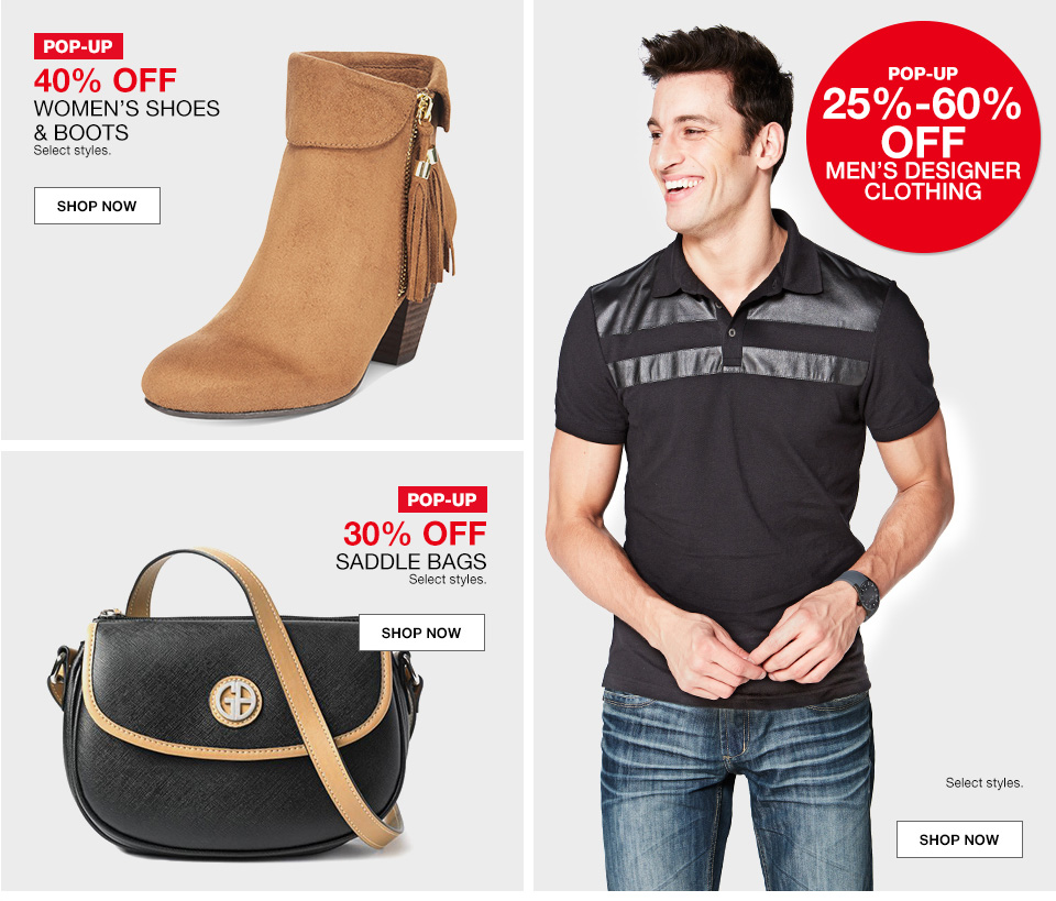 pop up 40 percent off, womens shoes and boots, select styles. pop up 25 percent to 60 percent off, mens designer clothing. pop up 30 percent off, saddle bags, select styles.