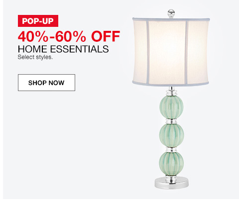 pop up 40 percent to 60 percent off, home essentials, select styles.