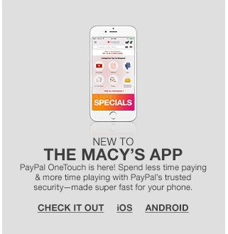 new to the macys app, paypal onetouch is here! spend less time paying and more time playing with paypal's trusted security made super fast for your phone.