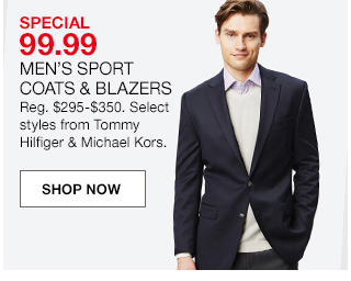 special 99.99, mens sport coats and blazers, regular $295 to $350. select styles from tommy hilfiger and michael kors.