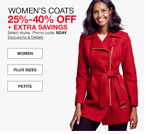 womens coats, 25 percent to 40 percent off plus extra savings, select styles. promo code. bday