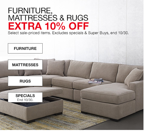 furniture, mattresses and rugs, extra 10 percent off, select sale priced items. excludes specials and super buys, end october 30th.