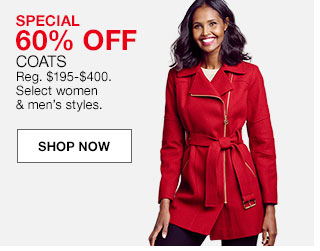 Special 60% off coats. Regular $195 to $400. Select women and men's styles.