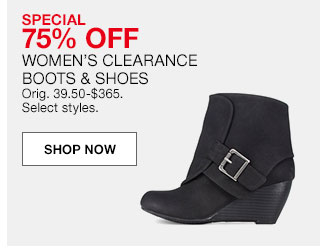 Special 75% off women's clearance boots and shoes. Originally 39.50 to $365. Select styles.