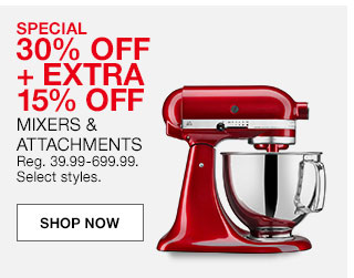 Special 30% off plus extra 15% off mixers and attachments. Regular 39.99 to 699.99. Select styles.