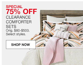 Special 75% off clearance comforter sets. Originally $80 to $500. Select styles.