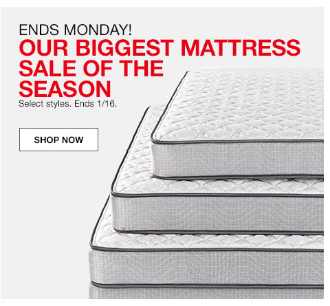 Ends Monday! Our biggest mattress sale of the season. Select styles. Ends 1/16.