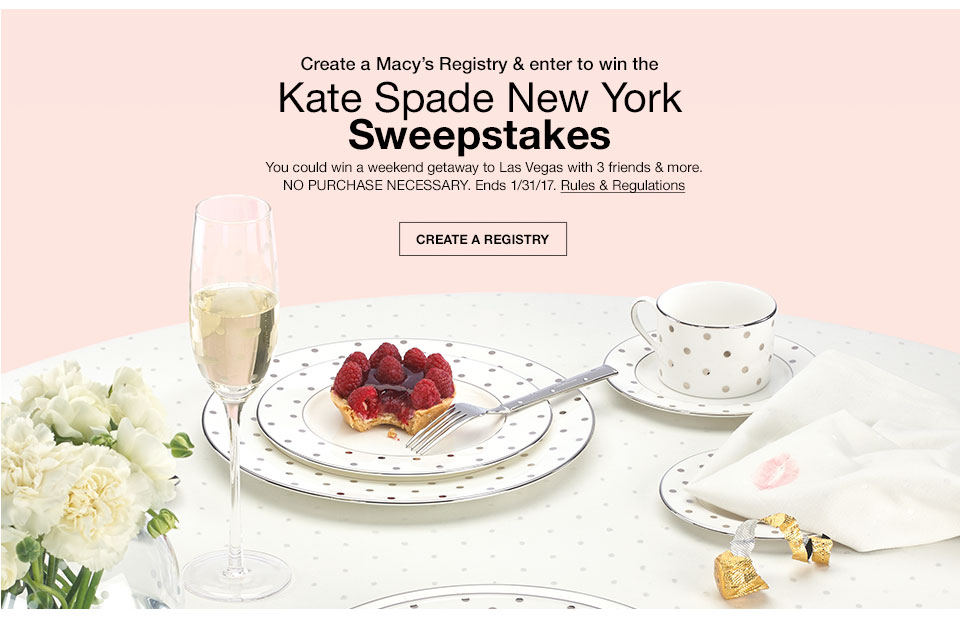 Create a Macy's registry and enter to win the Kate Spade New York Sweepstakes. You could win a weekend getaway to Las Vegas with 3 friends and more. No purchase necessary. Ends 1/31/17.