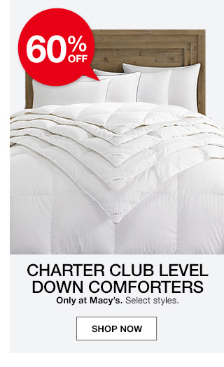 60 percent off charter club level down comforters. only at macys. select styles.