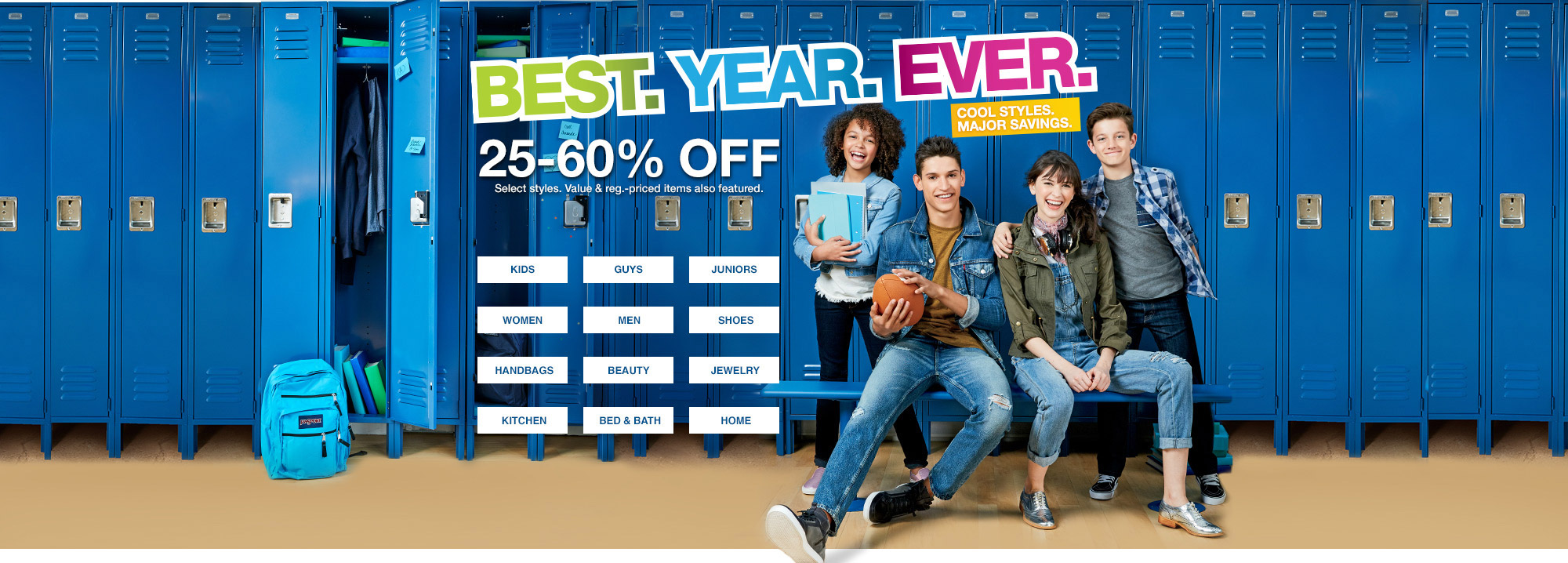 best year ever. cool styles. major savings. 25 percent to 60 percent off. select styles. value and regular priced items also featured.
