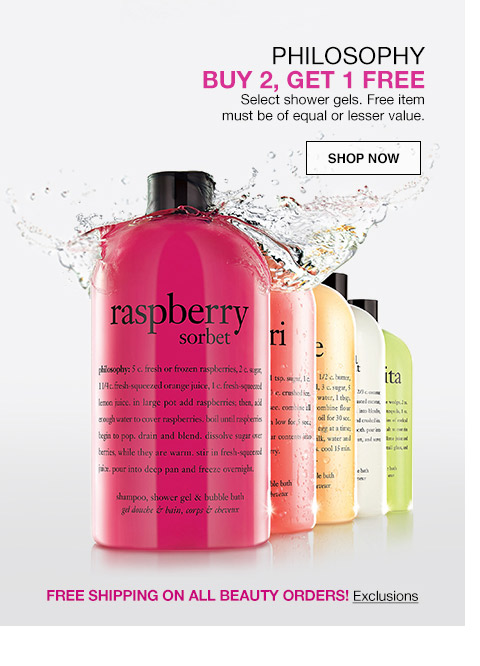 philosophy buy 2 and get 1 free. select shower gels, free item must be of equal or lesser value. free shipping on all beauty orders!