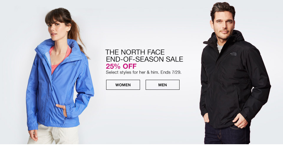 the north face end of season sale 25 percent off. select styles for her and him. ends july 29th.