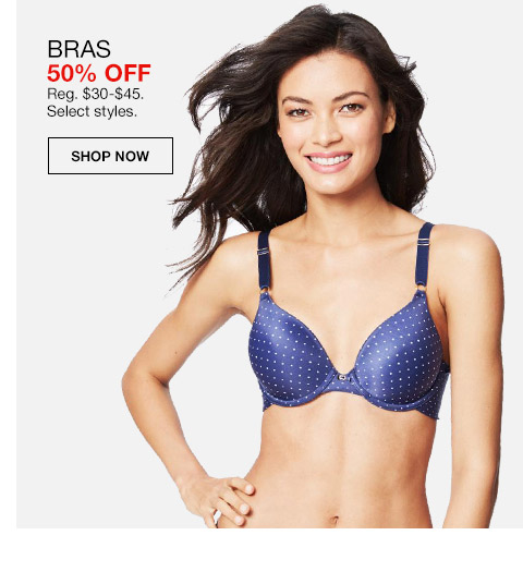 bras 50 percent off. regular $30 to $45. select styles.