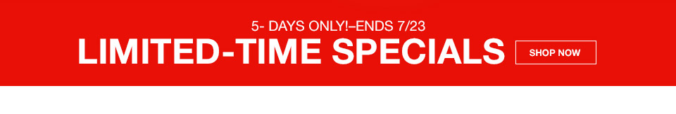 5 days only! ends july 23rd. limited time specials.