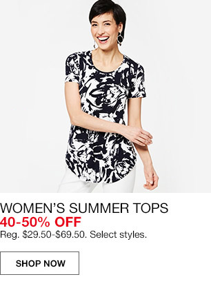womens summer tops 40 percent to 50 percent off. regular $29.50 to $69.50. select styles.